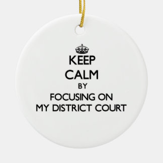 Keep Calm by focusing on My District Court Double-Sided Ceramic Round Christmas Ornament