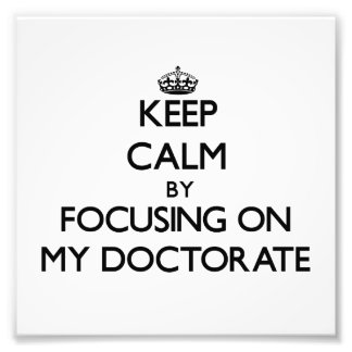 Keep Calm by focusing on My Doctorate Art Photo