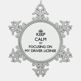 Keep Calm by focusing on My Driver License Snowflake Pewter Christmas Ornament