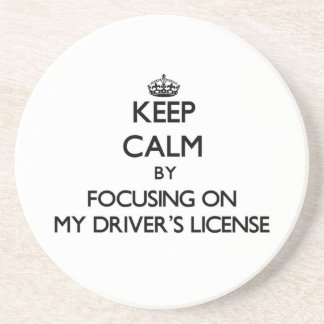 Keep Calm by focusing on My Driver's License Coasters