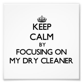 Keep Calm by focusing on My Dry Cleaner Photograph