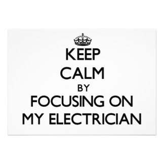 Keep Calm by focusing on MY ELECTRICIAN Custom Invitations