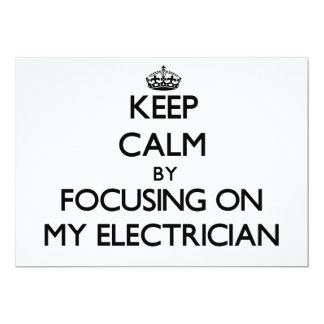 Keep Calm by focusing on MY ELECTRICIAN 5x7 Paper Invitation Card