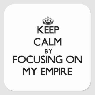 Keep Calm by focusing on MY EMPIRE Square Sticker