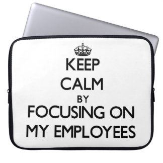 Keep Calm by focusing on MY EMPLOYEES Computer Sleeves