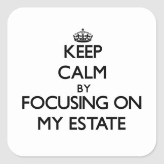 Keep Calm by focusing on MY ESTATE Square Stickers