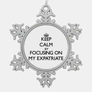 Keep Calm by focusing on MY EXPATRIATE Snowflake Pewter Christmas Ornament