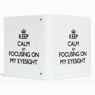 Keep Calm by focusing on MY EYESIGHT Binder