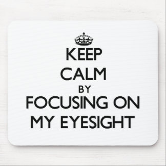 Keep Calm by focusing on MY EYESIGHT Mouse Pads