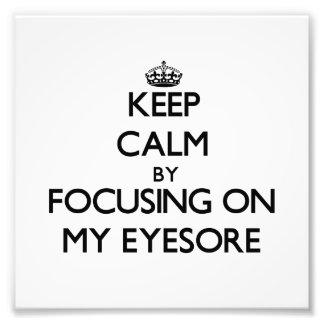 Keep Calm by focusing on MY EYESORE Photographic Print