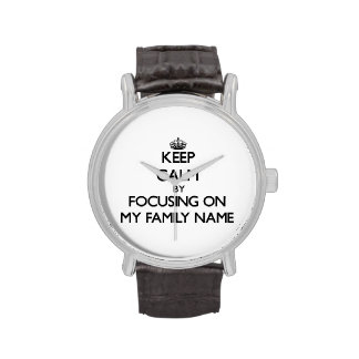 Keep Calm by focusing on My Family Name Wristwatch