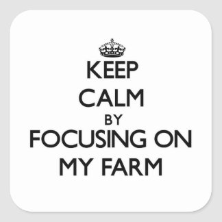 Keep Calm by focusing on My Farm Square Stickers