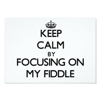 Keep Calm by focusing on My Fiddle Invite
