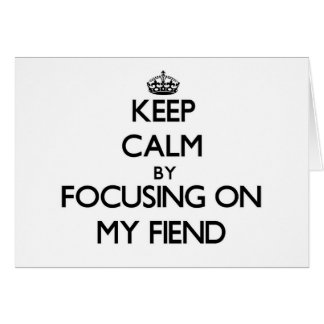 Keep Calm by focusing on My Fiend Stationery Note Card