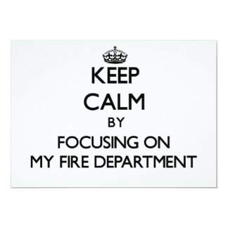 Keep Calm by focusing on My Fire Department 5x7 Paper Invitation Card