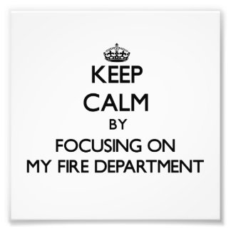 Keep Calm by focusing on My Fire Department Photographic Print