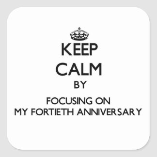 Keep Calm by focusing on My Fortieth Anniversary Stickers