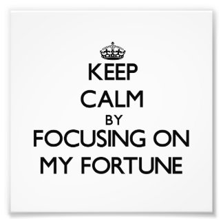 Keep Calm by focusing on My Fortune Art Photo