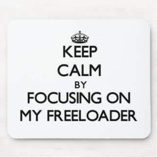 Keep Calm by focusing on My Freeloader Mouse Pad