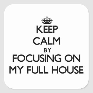 Keep Calm by focusing on My Full House Square Sticker