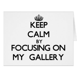 Keep Calm by focusing on My  Gallery Large Greeting Card