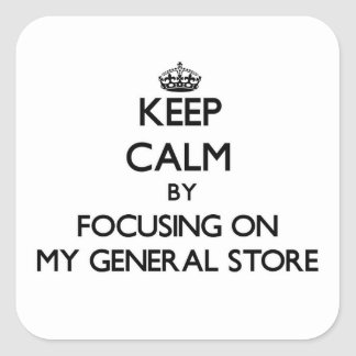 Keep Calm by focusing on My General Store Square Sticker