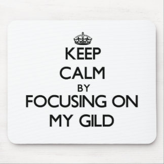 Keep Calm by focusing on My Gild Mouse Pad
