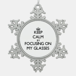 Keep Calm by focusing on My Glasses Snowflake Pewter Christmas Ornament
