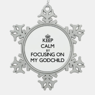 Keep Calm by focusing on My Godchild Snowflake Pewter Christmas Ornament