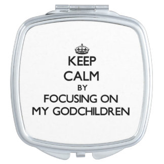 Keep Calm by focusing on My Godchildren Mirror For Makeup
