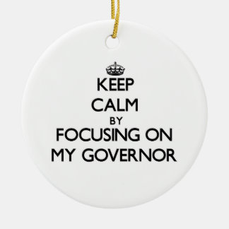 Keep Calm by focusing on My Governor Double-Sided Ceramic Round Christmas Ornament