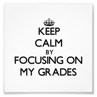 Keep Calm by focusing on My Grades Photograph