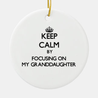 Keep Calm by focusing on My Granddaughter Double-Sided Ceramic Round Christmas Ornament