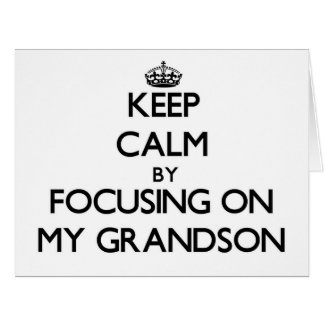 Keep Calm by focusing on My Grandson Cards