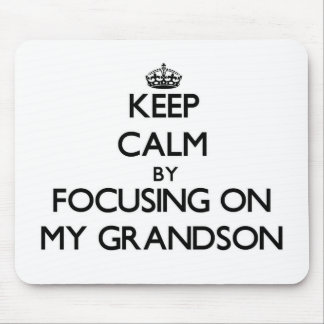 Keep Calm by focusing on My Grandson Mouse Pad