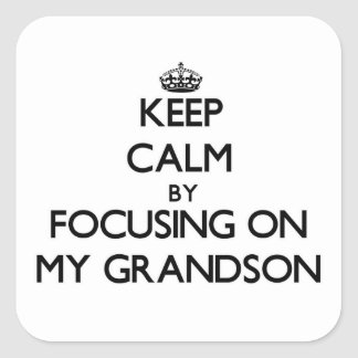 Keep Calm by focusing on My Grandson Square Sticker