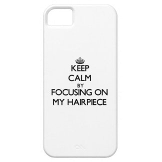 Keep Calm by focusing on My Hairpiece iPhone 5 Cover