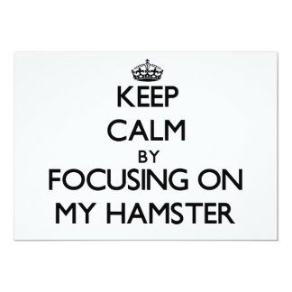 Keep Calm by focusing on My Hamster 5x7 Paper Invitation Card