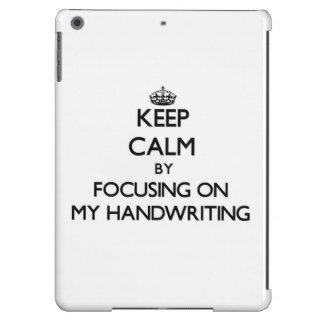 Keep Calm by focusing on My Handwriting iPad Air Cover