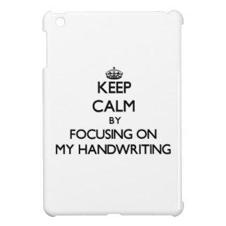 Keep Calm by focusing on My Handwriting iPad Mini Cover