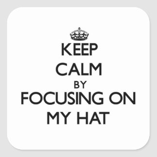 Keep Calm by focusing on My Hat Square Sticker