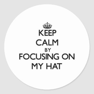 Keep Calm by focusing on My Hat Stickers