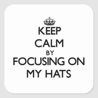 Keep Calm by focusing on My Hats Square Stickers