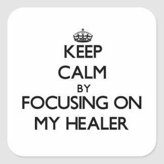 Keep Calm by focusing on My Healer Square Stickers