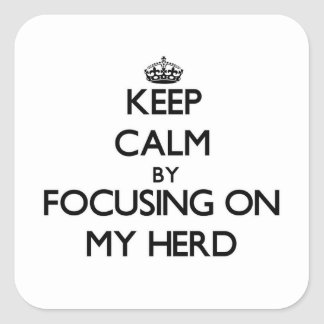 Keep Calm by focusing on My Herd Square Sticker