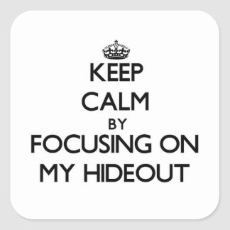 Keep Calm by focusing on My Hideout Square Stickers