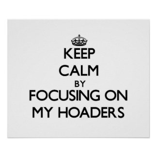 Keep Calm by focusing on My Hoaders Print