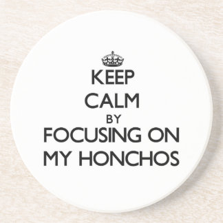 Keep Calm by focusing on My Honchos Beverage Coaster