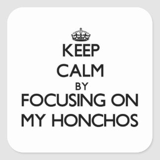 Keep Calm by focusing on My Honchos Square Sticker