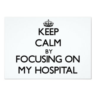Keep Calm by focusing on My Hospital 5x7 Paper Invitation Card